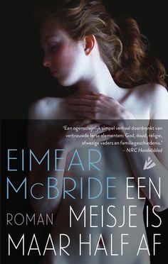 Een meisje is maar half af - midprice - Eimear  McBride - roman  |  'Een meisje is maar half af' is het ontroerende en aangrijpende verhaal over de relatie van een jonge vrouw met haar broer – een liefdesgeschiedenis, maar een die overschaduwd wordt door de hersentumor waaraan de jongen sinds zijn jeugdjaren lijdt.