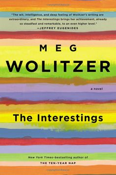 The Interestings: A Novel by Meg Wolitzer |  An exploration of a group of teenagers who grow up and into middle-age, mostly together
