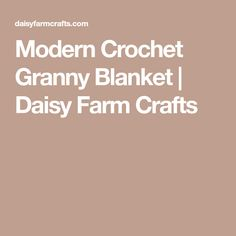 Modern Crochet Granny Blanket | Daisy Farm Crafts