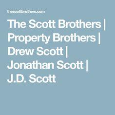 The Scott Brothers | Property Brothers | Drew Scott | Jonathan Scott | J.D. Scott