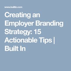 Creating an Employer Branding Strategy: 15 Actionable Tips | Built In