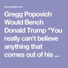 "Gregg Popovich Would Bench Donald Trump ""You really can't believe anything that comes out of his mouth."""