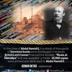 """In the time of Abdul Hamid II, hundreds of thousands of Darwinist books were distributed in Anatolia. British Lord Cromer financed the booklet """"Risala al-Hamidiye"""" and was awarded  a medal. 20,000 copies were printed and dedicated to Abdul Hamid II.  #tv #broadcast en.a9.com.tr #islam #God #quran #Muslim #books #adnanoktar #istanbul #islamicquote #quote #love #Turkey #art#instaart #fashion #music #luxury #UK #usa #travel #photoshoot #photooftheday  #nature#motivation"""