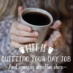 Life is quitting your day job and opening a coffee shop.my dream. Coffee Talk, Coffee Is Life, I Love Coffee, Coffee Break, Coffee Girl, Coffee Coffee, Coffee Quotes, Coffee Humor, Cafe Rico