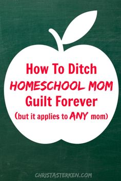 How To Ditch Homeschool Mom Guilt Forever (but it applies to ANY mom) - Christa Sterken #homeschool #encouragementforhomeschoolmoms #ditchhomeschoolguilt