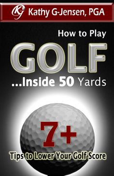 How to Play Golf...Inside 50 Yards! By Kathy G-Jensen, PGA #LorisGolfShoppe