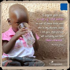 If anyone gives even a cup of cold water to one of these little ones who is my disciple, truly I tell you, that person will certainly not lose their reward - Matthew 10:42