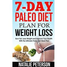 7 Day Paleo Diet Plan for Weight Loss: Burn Fat, Lose Weight and Improve Your Health With the Ultimate Paleo Diet Meal Plan: Enjoy 35 Lip Smacking Paleo Recipes for Every Day of the Week  #Healthy #Breakfasts
