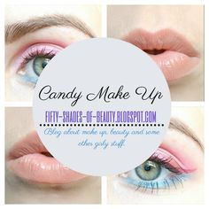 Candy Make Up | http://fifty-shades-of-beauty.blogspot.com/2014/04/candy-make-up.html