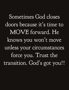 Sometimes God closes doors because it's time to move forward. He knows you won't move unless circumstances force you. Trust the transition. God's got you! To Move Forward, Moving Forward, You Gave Up, You Got This, Quotes About God, Me Quotes, Truth Quotes, Funny Quotes, Christine Caine