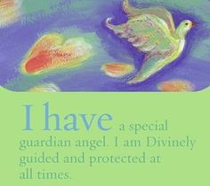 I have a special guardian angel. I am Divinely guided and protected at all times.~ Louise L. Hay