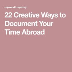 22 Creative Ways to Document Your Time Abroad