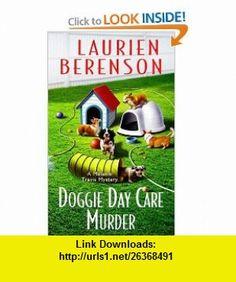 Doggie Day Care Murder (Melanie Travis Mysteries) (9780758216069) Laurien Berenson , ISBN-10: 0758216068  , ISBN-13: 978-0758216069 ,  , tutorials , pdf , ebook , torrent , downloads , rapidshare , filesonic , hotfile , megaupload , fileserve
