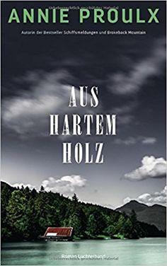 Aus hartem Holz: Roman: Amazon.de: Annie Proulx, Melanie Walz, Andrea Stumpf: Bücher