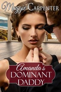 Amanda's Dominant Daddy by Maggie Carpenter http://www.stormynightpublications.com/amandas-dominant-daddy-by-maggie-carpenter/  Amanda's Dominant Daddy is an erotic romance novel that includes spankings, sexual scenes, elements of age play, elements of BDSM, and more.
