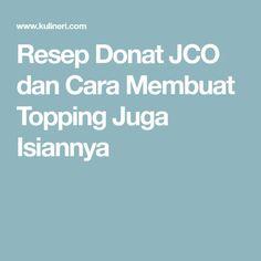 Resep Donat JCO dan Cara Membuat Topping Juga Isiannya Topping Donat, Donuts, Dan, Food And Drink, Snacks, Cooking, Recipes, Cakes, Pizza