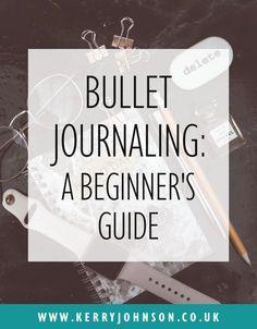 Bullet Journaling: a Beginner's Guide   KerryJohnson.co.uk Bullet Journal - Planning - Organisation - Planner - BuJo