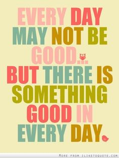 Everyday may not be good, but there is something good in everyday. #hope #quotes #sayings