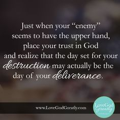 "Just when your ""enemy"" seems to have the upper hand, place your trust in God and realize that the day set for your destruction may actually be the day of your deliverance. ~ Angela #Esther #BibleStudy LoveGodGreatly.com"