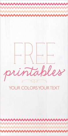 Free printables – add your own text and print.
