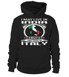 I May Live in India But I Was Made in Italy Country T-Shirt V4 #ItalyShirts