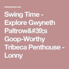 Swing Time - Explore Gwyneth Paltrow's Goop-Worthy Tribeca Penthouse - Lonny