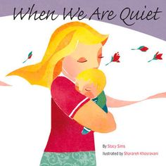 When We Are Quiet by Stacy Sims, illustrated by Sharareh Khosravani - Rooted in the City Silence Project's mission of slowing down the world, turning off our digital devices, and turning on our capacity for stillness, wonder, and creativity, this calming board book is sure to help families re-appreciate the gentle quiet and its soothing benefits.