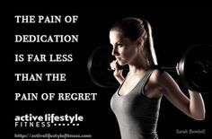 The pain of dedication is far less than the pain of regret