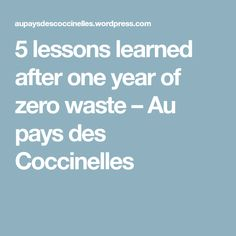 5 lessons learned after one year of zero waste – Au pays des Coccinelles