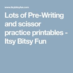 Lots of Pre-Writing and scissor practice printables - Itsy Bitsy Fun