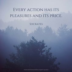 Every action has its pleasures and its price. Inspiring Quotes About Life, Inspirational Quotes, Socrates Quotes, Sharing Quotes, Famous Words, Clever Quotes, Beautiful Images, Favorite Quotes, Life Quotes