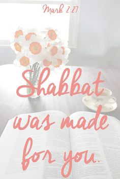 Shabbat was made for you. -Mark 2:27 | Land of Honey