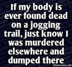 This is so unbelievably true. Clearly I do not jog.