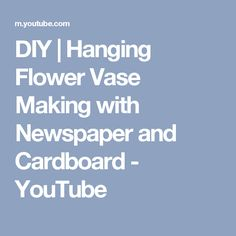 DIY | Hanging Flower Vase Making with Newspaper and Cardboard - YouTube