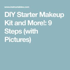 DIY Starter Makeup Kit and More!: 9 Steps (with Pictures)