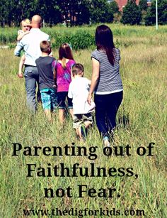 How to Parent Out of Faithfulness, not Fear