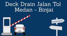 Deck drain Jalan Tol Medan - Binjai menggunakan deck drain cast iron tipe lurus dengan dimensi 6 inchi dan jumlah suplai sebanyak 160 unit.