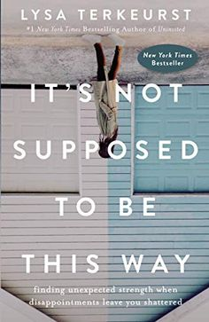 Books About Self-Love Lysa TerKeurst It's Not Supposed to Be This Way: Finding Unexpected Strength When Disappointments Leave You Shattered Book Club Books, Good Books, The Book, Books To Read, Lysa Terkeurst Books, Religious Books, Feeling Hopeless, Spirituality Books, Disappointment