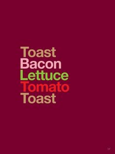 BLT by Type Sandwiches.....such a cool print. I want so many different ones!!!