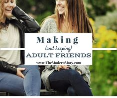 Making and Keeping Adult Friends