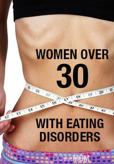 Get the skinny on the rise of women over 30 with eating disorders.