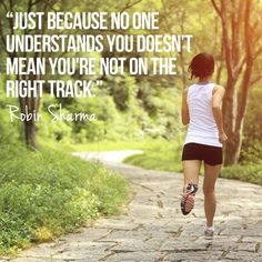 Just because no one understands you doesn't mean you're not on the right track.