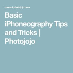 Basic iPhoneography Tips and Tricks | Photojojo