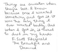 Things are sweeter when they're lost - F Scott Fitzgerald