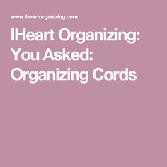 IHeart Organizing: You Asked: Organizing Cords