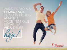 Para estar na lembrança de seus filhos amanhã, você tem que estar na vida deles hoje! #filhos #lembrancas #mandesuafrase Enviado por @Maria Canavello Mrasek Brasil