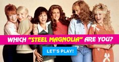 "Which ""Steel Magnolia"" Are You?"