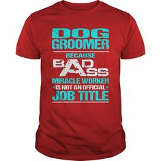 DOG GROOMER Because BADASS Miracle Worker Isn't An Official Job Title T-Shirts, Hoodies. GET IT ==► https://www.sunfrog.com/LifeStyle/DOG-GROOMER--BADASS-T3-Red-Guys.html?id=41382