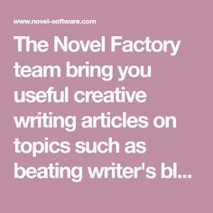 The Novel Factory team bring you useful creative writing articles on topics such as beating writer's block and plotting a compelling story.