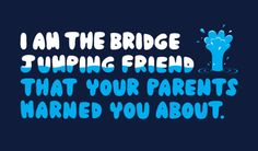"""I can't count how many times """"If your friends go jump off a bridge..."""" was used in arguments lol"""